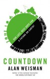 Countdown: Our Last, Best Hope for a Future on Earth? - Alan Weisman