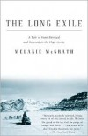 The Long Exile: A Tale of Inuit Betrayal and Survival in the High Arctic - Melanie McGrath
