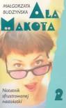 Ala Makota - Notatnik sfrustrowanej nastolatki 2 - Małgorzata Budzyńska