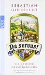 Na Servus!: Wie Ich Lernte, Die Bayern Zu Lieben - Sebastian Glubrecht