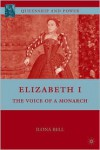 Elizabeth I: The Voice of a Monarch - Ilona Bell