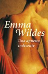 Una Apuesta Indecente - Emma Wildes