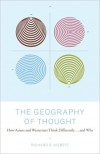 The Geography of Thought: How Asians and Westerners Think Differently...and Why - Richard E. Nisbett