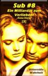 Sub #8 - Ein Milliardär zum Verlieben! [3]: Bittersüße Wahrheit (Sub #8 - Reihe) (German Edition) - Anna Sturm