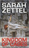 Kingdom of Cages - Sarah Zettel