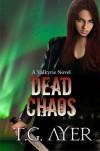 Dead Chaos - T.G. Ayer