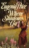 Where Shadows Go - Eugenia Price