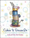 Cakes to Dream On: A Master Class in Decorating - Colette Peters