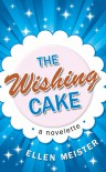 The Wishing Cake - Ellen Meister