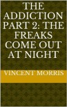 THE ADDICTION PART 2: THE FREAKS COME OUT AT NIGHT - Vincent Morris, Irene Zeleskou, Marty O'Neil