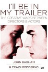 I'll Be in My Trailer: The Creative Wars Between Directors and Actors - John Badham, John Badham