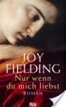 Nur wenn du mich liebst - Joy Fielding