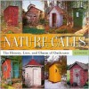 Nature Calls: The History, Lore, and Charm of Outhouses - Dottie Booth