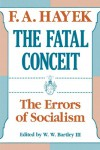 The Fatal Conceit: The Errors of Socialism (The Collected Works of F. A. Hayek) - Friedrich A. von Hayek, W.W. Bartley III