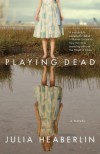 Playing Dead: A Novel - Julia Heaberlin