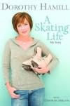 A Skating Life: My Story - Dorothy Hamill;Deborah Amelon