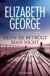 Denn sie betrügt man nicht: Ein Inspector-Lynley-Roman 9 - Elizabeth George