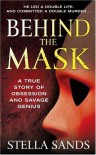 Behind the Mask: A True Story of Obsession and a Savage Genius - Stella Sands