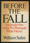 Before the Fall: An Inside View of the Pre-Watergate White House - William Safire