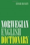 Norwegian-English Dictionary: A Pronouncing and Translating Dictionary of Modern Norwegian (Bokmal and Nynorsk) with a Historical and Grammatical Introduction - Einar Ingvald Haugen
