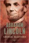 Abraham Lincoln - George S. McGovern, Arthur M. Schlesinger Jr., Sean Wilentz