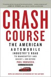Crash Course: The American Automobile Industry's Road from Glory to Disaster - Paul Ingrassia