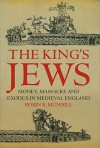 The King's Jews: Money, Massacre and Exodus in Medieval England - Robin R. Mundill