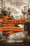 The Gangs of New York: An Informal History of the Underworld - Herbert Asbury
