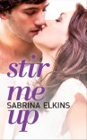 Stir Me Up - Sabrina Elkins