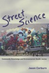 Street Science: Community Knowledge and Environmental Health Justice (Urban and Industrial Environments) - Jason Corburn