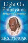 Light on Pranayama: The Yogic Art of Breathing - B.K.S. Iyengar, Yehudi Menuhin, R.R. Diwakar