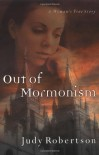 Out of Mormonism: A Woman's True Story - Judy Robertson