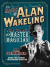 The Magic of Alan Wakeling: The Works of a Master Magician - Jim Steinmeyer