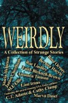 Weirdly: A Collection of Strange Stories - Stacia Helpman, James  Cheetham, M.E. Ellis, Rosa Orrore, Bernita Harris, Rae Lindley, Faith Bicknell-Brown, Amanda Tieman, Lion Irons, C.T. Adams, Cathy Clamp, Marva Dasef