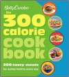 Betty Crocker The 300 Calorie Cookbook: 300 tasty meals for eating healthy everyday - Grace Wells