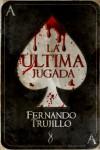 La Última Jugada - Fernando Trujillo Sanz