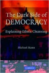 The Dark Side of Democracy: Explaining Ethnic Cleansing - Michael Mann