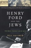 Henry Ford and the Jews: The Mass Production Of Hate - Neil Baldwin