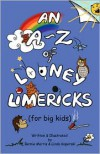 An A-Z of Looney Limericks (for Big Kids) - Bernie Morris, Linda Koperski
