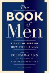 The Book of Men: Eighty Writers on How to Be a Man - Colum McCann, Tyler Cabot, Lisa Consiglio