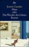 Maya oder Das Wunder des Lebens - Jostein Gaarder