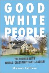 Good White People: The Problem with Middle-Class White Anti-Racism - Shannon Sullivan