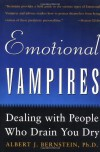 Emotional Vampires: Dealing With People Who Drain You Dry - Albert Bernstein