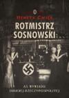 Rotmistrz Sosnowski. As wywiadu Drugiej Rzeczpospolitej - Henryk Ćwięk