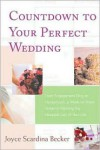 Countdown to Your Perfect Wedding: From Engagement Ring to Honeymoon, a Week-by-Week Guide to Planning the Happiest Day of Your Life - Joyce Scardina Becker