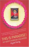 This Is Paradise!: My North Korean Childhood - Hyok Kang;Philippe Grangereau