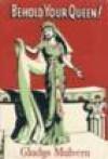 Behold Your Queen - Gladys Malvern