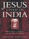 Jesus Lived in India: His Unknown Life Before and After the Crucifixion - Holger Kersten