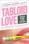 Tabloid Love: Looking for Mr. Right in All the Wrong Places, A Memoir - Bridget Harrison