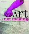 The Art of Not Making: The New Artist/Artisan Relationship - Michael Petry